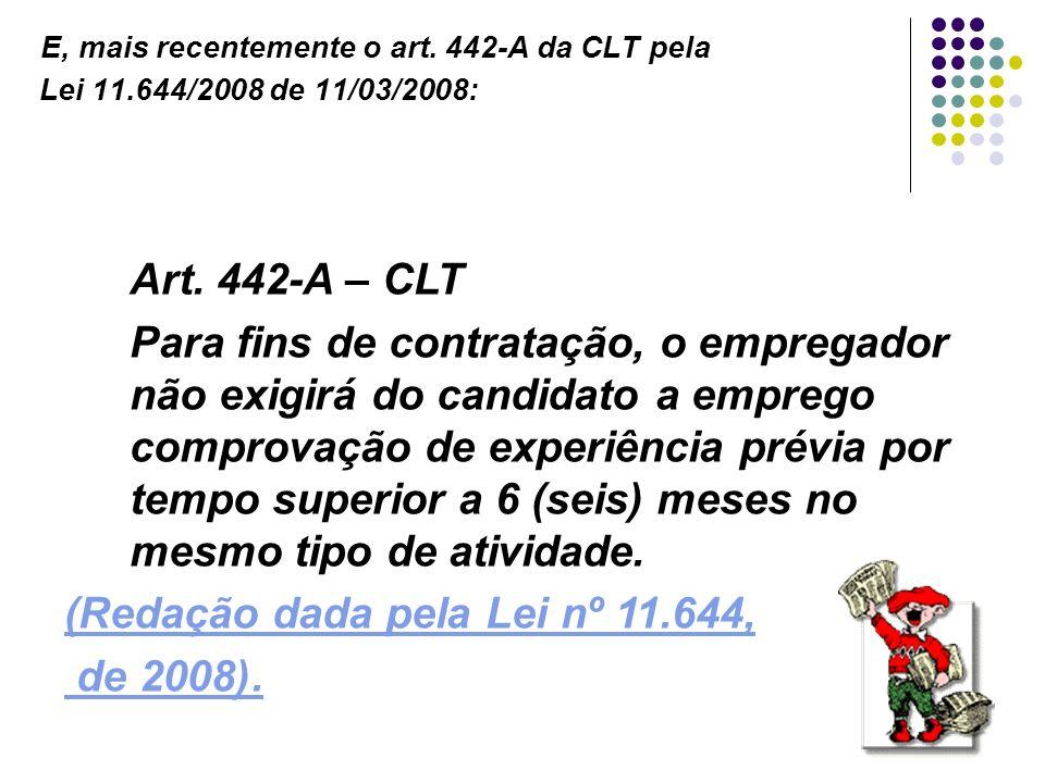 27 E, mais recentemente o art. 442-A da CLT pela Lei 11.644/2008 de 11/03/2008: Art. 442-A – CLT Para fins de contratação, o empregador não exigirá do