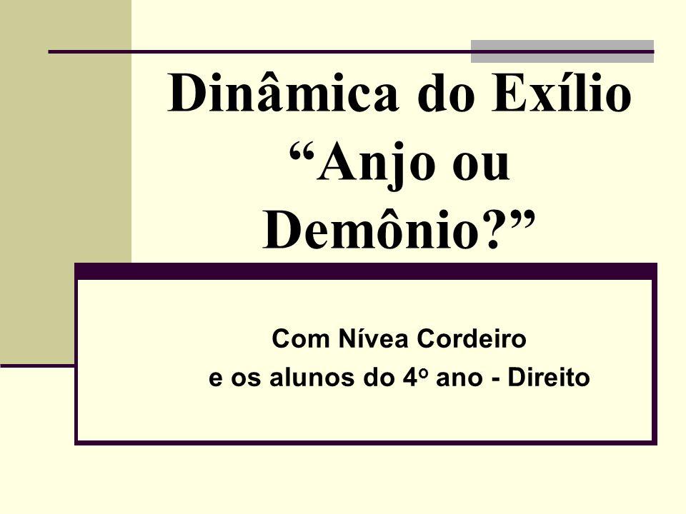 Dinâmica do Exílio Anjo ou Demônio? Com Nívea Cordeiro e os alunos do 4 o ano - Direito