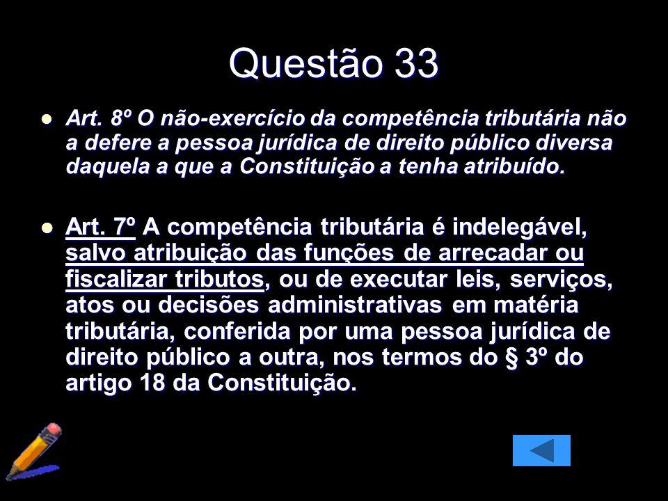 Questão 33 Art. 8º O não-exercício da competência tributária não a defere a pessoa jurídica de direito público diversa daquela a que a Constituição a