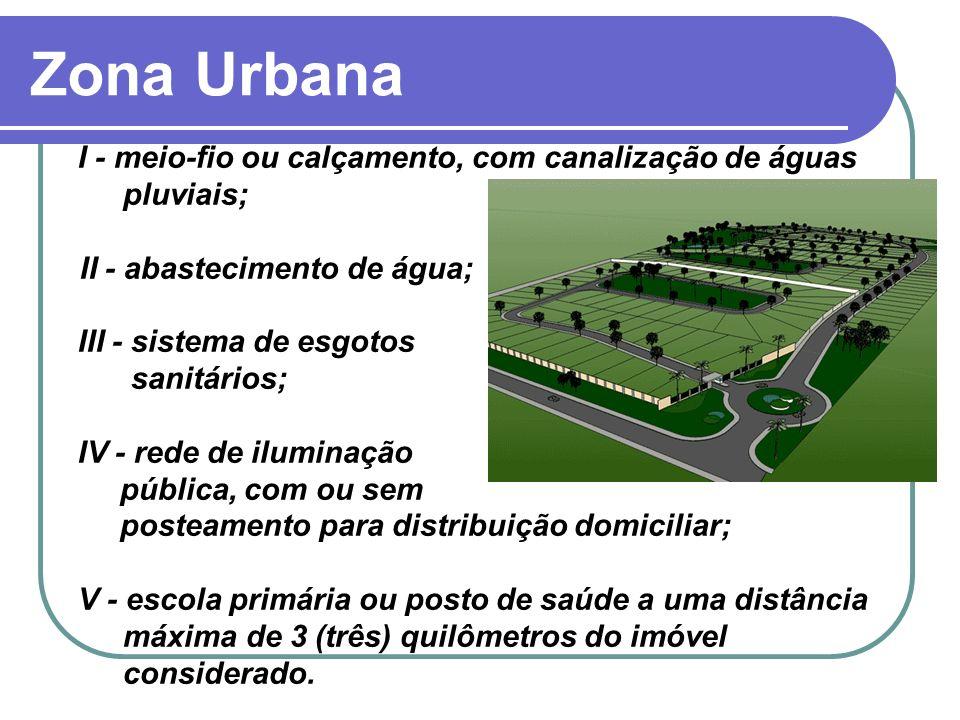 Zona Urbana I - meio-fio ou calçamento, com canalização de águas pluviais; II - abastecimento de água; III - sistema de esgotos sanitários; IV - rede
