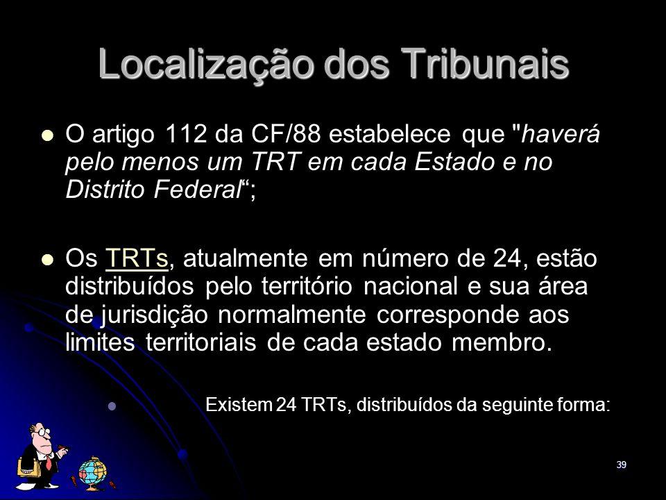 39 Localização dos Tribunais O artigo 112 da CF/88 estabelece que