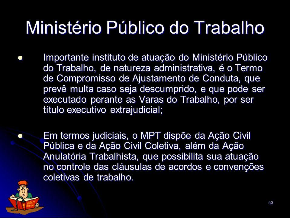 50 Ministério Público do Trabalho Importante instituto de atuação do Ministério Público do Trabalho, de natureza administrativa, é o Termo de Compromi