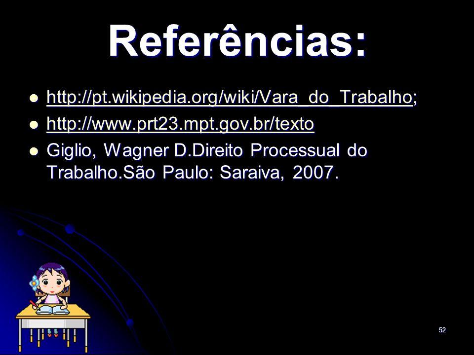 52 Referências: http://pt.wikipedia.org/wiki/Vara_do_Trabalho; http://pt.wikipedia.org/wiki/Vara_do_Trabalho; http://pt.wikipedia.org/wiki/Vara_do_Tra