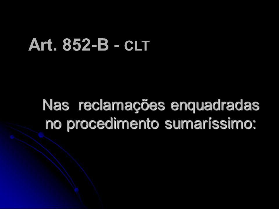 Nas reclamações enquadradas no procedimento sumaríssimo: Art. 852-B - CLT