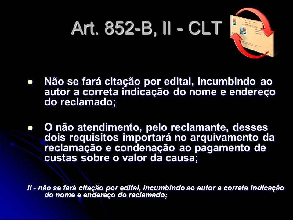 Art. 852-B, II - CLT Não se fará citação por edital, incumbindo ao autor a correta indicação do nome e endereço do reclamado; Não se fará citação por