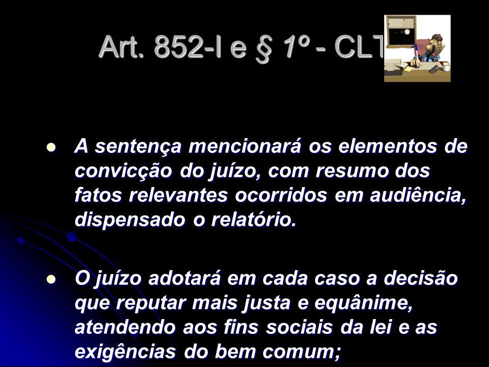 Art. 852-I e § 1º - CLT A sentença mencionará os elementos de convicção do juízo, com resumo dos fatos relevantes ocorridos em audiência, dispensado o