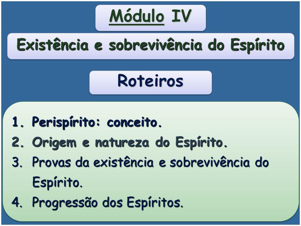 Módulo IV Existência e Sobrevivência do Espírito Módulo IV Existência e Sobrevivência do Espírito Propiciar conhecimento a respeito da existência e da