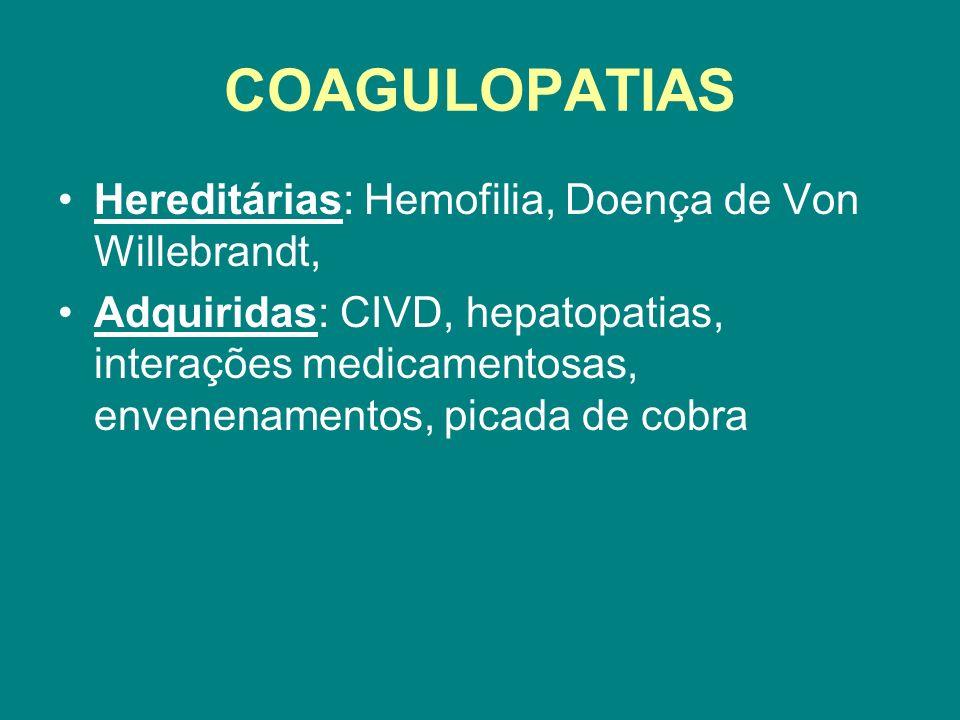 COAGULOPATIAS Hereditárias: Hemofilia, Doença de Von Willebrandt, Adquiridas: CIVD, hepatopatias, interações medicamentosas, envenenamentos, picada de