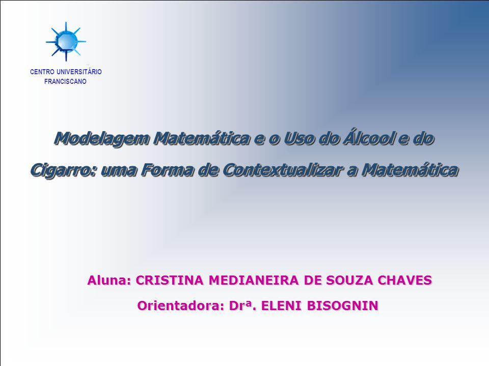 FRANCISCANO CENTRO UNIVERSITÁRIO Aluna: CRISTINA MEDIANEIRA DE SOUZA CHAVES Aluna: CRISTINA MEDIANEIRA DE SOUZA CHAVES Orientadora: Drª.
