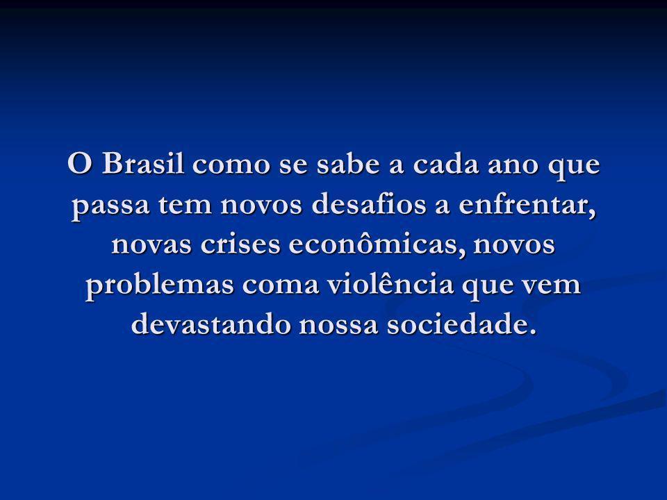 O Brasil como se sabe a cada ano que passa tem novos desafios a enfrentar, novas crises econômicas, novos problemas coma violência que vem devastando