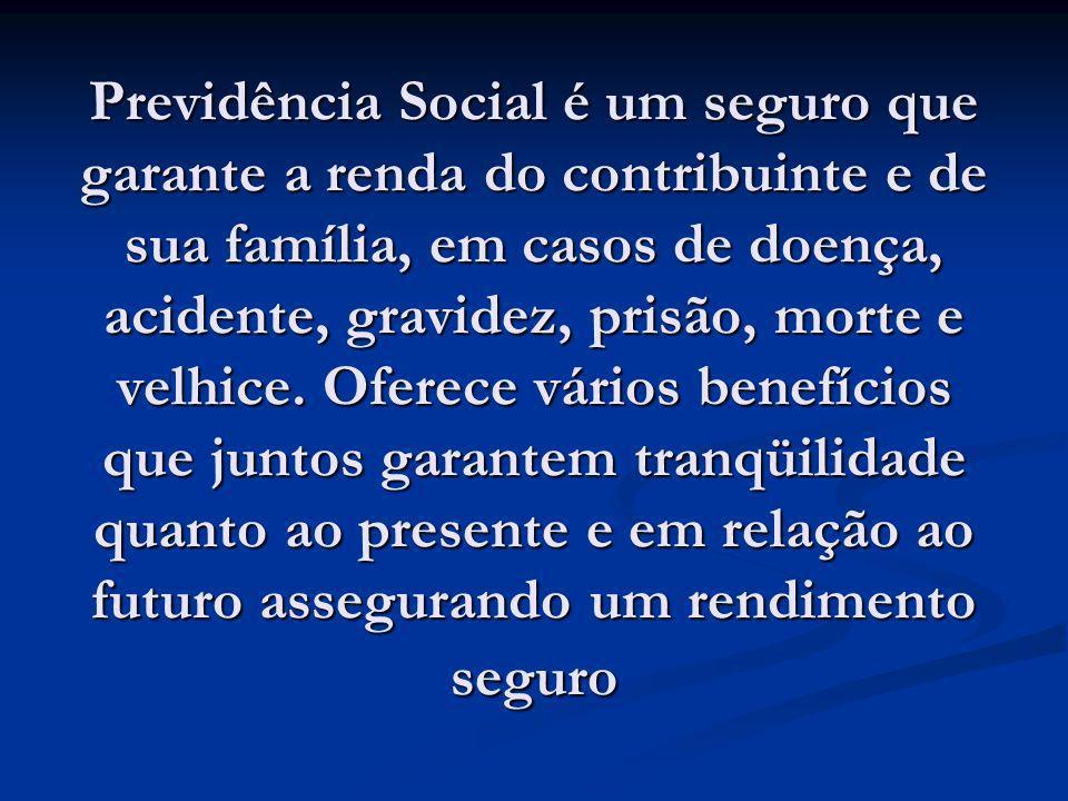 Previdência Social é um seguro que garante a renda do contribuinte e de sua família, em casos de doença, acidente, gravidez, prisão, morte e velhice.
