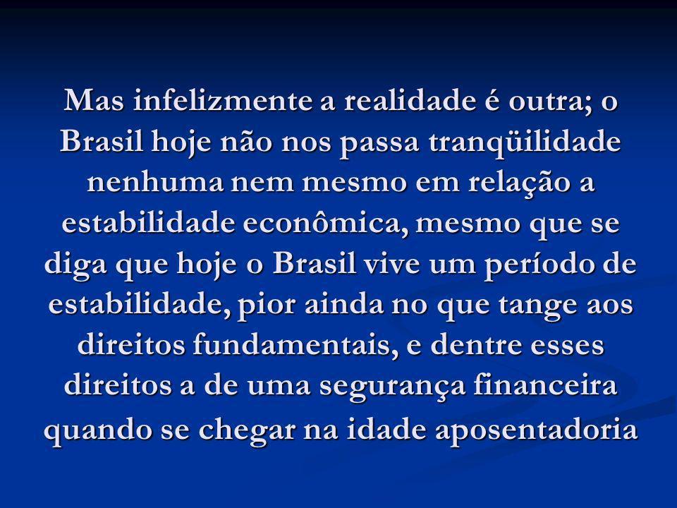 Mas infelizmente a realidade é outra; o Brasil hoje não nos passa tranqüilidade nenhuma nem mesmo em relação a estabilidade econômica, mesmo que se di