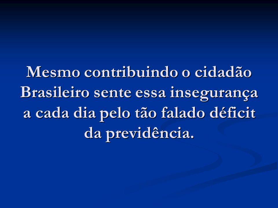 Mesmo contribuindo o cidadão Brasileiro sente essa insegurança a cada dia pelo tão falado déficit da previdência.