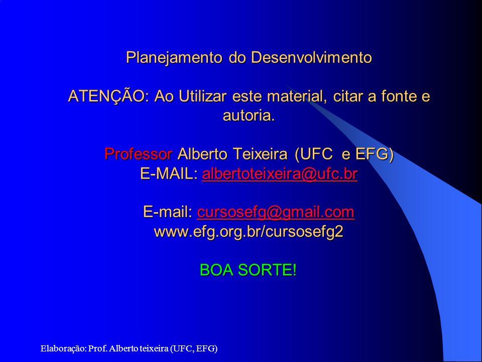 Planejamento do Desenvolvimento ATENÇÃO: Ao Utilizar este material, citar a fonte e autoria. Professor Alberto Teixeira (UFC e EFG) E-MAIL: albertotei