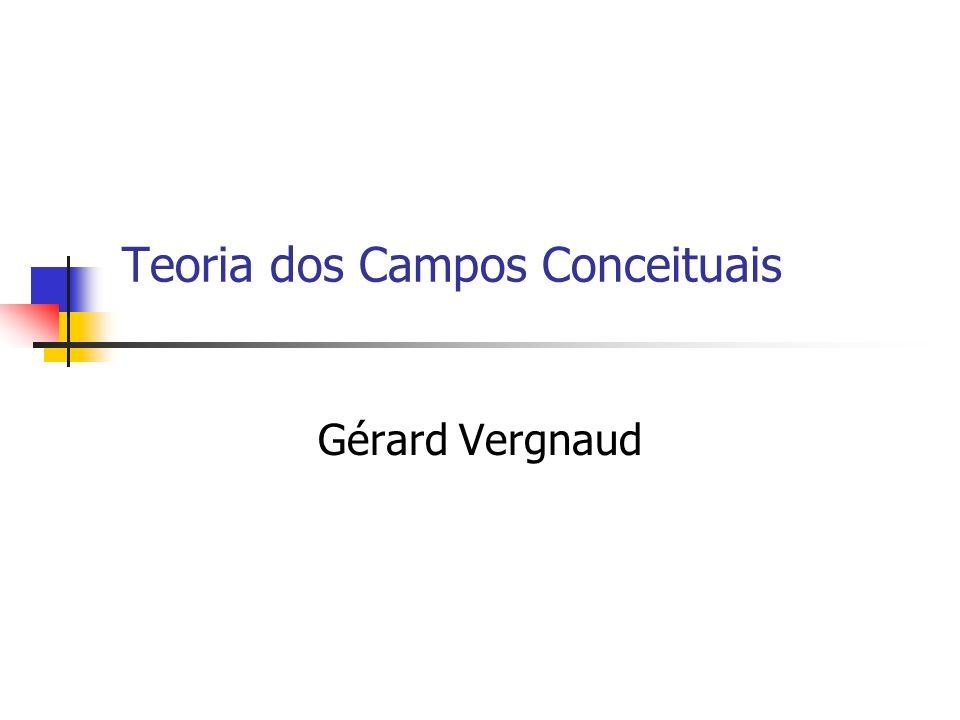 Teoria dos Campos Conceituais Gérard Vergnaud