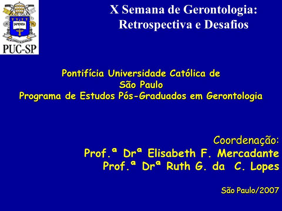 Pontifícia Universidade Católica de São Paulo Programa de Estudos Pós-Graduados em Gerontologia Coordenação: Prof.ª Drª Elisabeth F. Mercadante Prof.ª