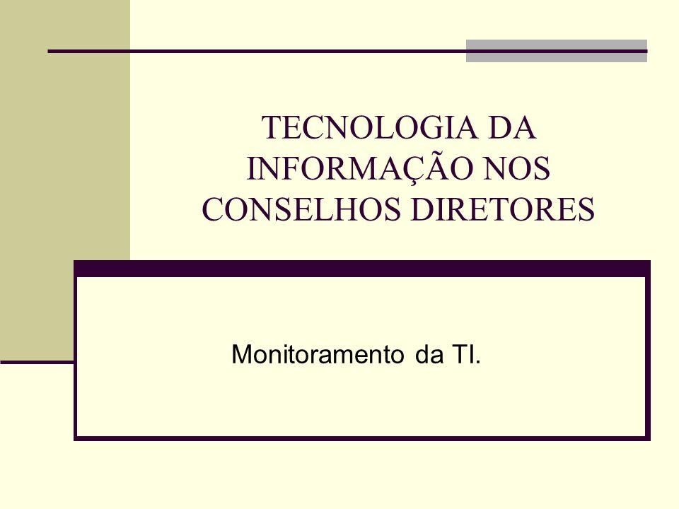 TECNOLOGIA DA INFORMAÇÃO NOS CONSELHOS DIRETORES Monitoramento da TI.