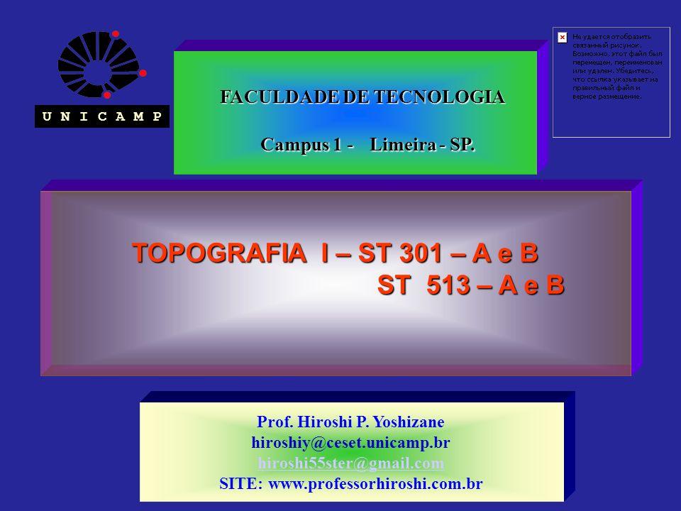 TOPOGRAFIA I – ST 301 – A e B ST 513 – A e B ST 513 – A e B FACULDADE DE TECNOLOGIA FACULDADE DE TECNOLOGIA Campus 1 - Limeira - SP. Campus 1 - Limeir