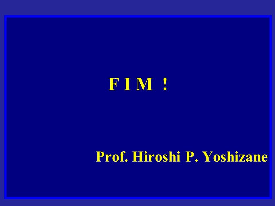 F I M ! Prof. Hiroshi P. Yoshizane