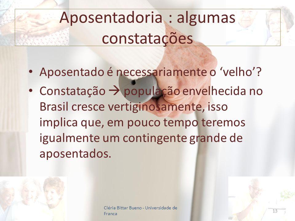 Aposentadoria : algumas constatações Aposentado é necessariamente o velho? Constatação população envelhecida no Brasil cresce vertiginosamente, isso i