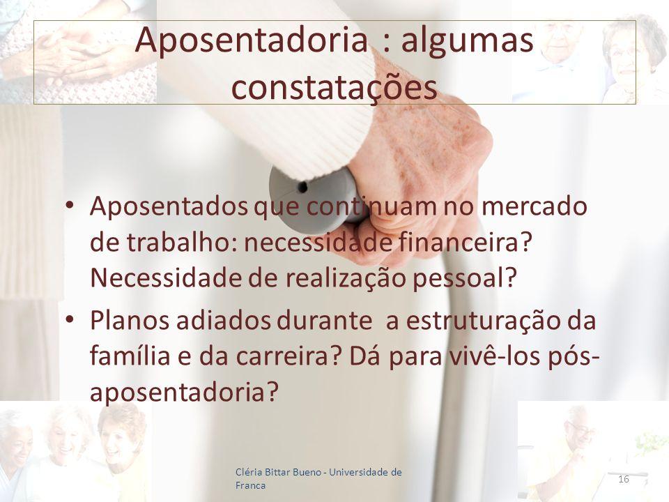 Aposentadoria : algumas constatações Aposentados que continuam no mercado de trabalho: necessidade financeira? Necessidade de realização pessoal? Plan