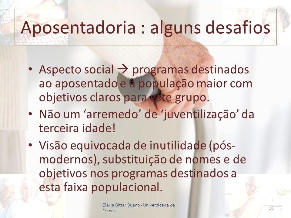 Aposentadoria : alguns desafios Aspecto social programas destinados ao aposentado e à população maior com objetivos claros para este grupo. Não um arr