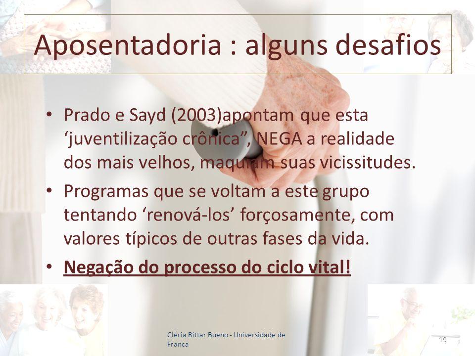 Aposentadoria : alguns desafios Prado e Sayd (2003)apontam que esta juventilização crônica, NEGA a realidade dos mais velhos, maquiam suas vicissitude