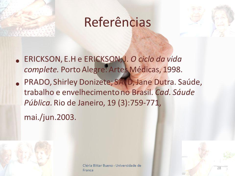 Referências ERICKSON, E.H e ERICKSON, J. O ciclo da vida complete. Porto Alegre: Artes Médicas, 1998. PRADO, Shirley Donizete; SAYD, Jane Dutra. Saúde