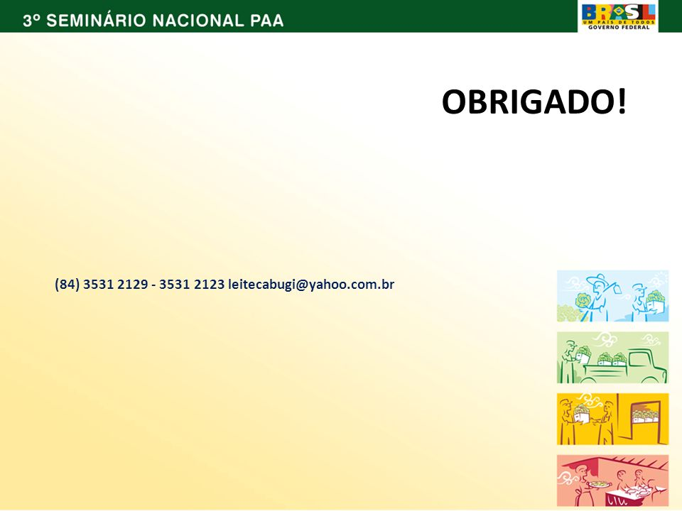 (84) 3531 2129 - 3531 2123 leitecabugi@yahoo.com.br OBRIGADO!