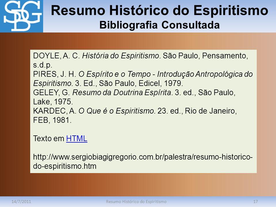 Resumo Histórico do Espiritismo Bibliografia Consultada 14/7/2011Resumo Histórico do Espiritismo17 DOYLE, A. C. História do Espiritismo. São Paulo, Pe