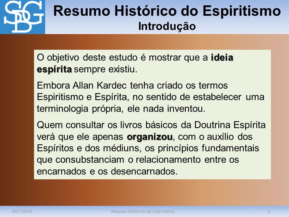Resumo Histórico do Espiritismo Introdução 14/7/2011Resumo Histórico do Espiritismo2 ideia espírita O objetivo deste estudo é mostrar que a ideia espí