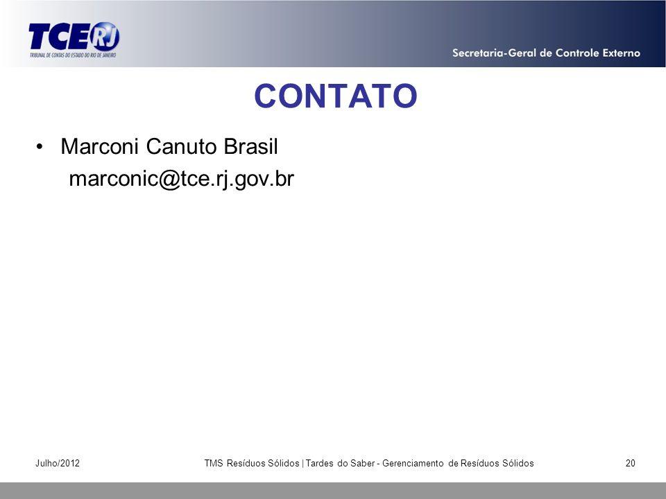 CONTATO Marconi Canuto Brasil marconic@tce.rj.gov.br Julho/2012TMS Resíduos Sólidos | Tardes do Saber - Gerenciamento de Resíduos Sólidos20