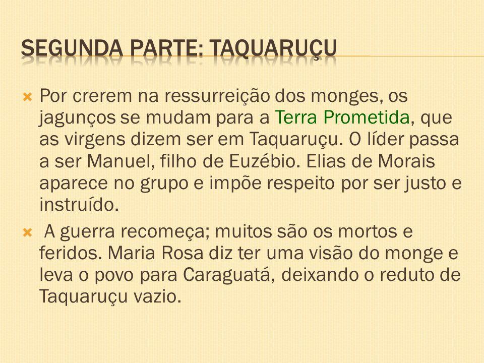 Por crerem na ressurreição dos monges, os jagunços se mudam para a Terra Prometida, que as virgens dizem ser em Taquaruçu. O líder passa a ser Manuel,