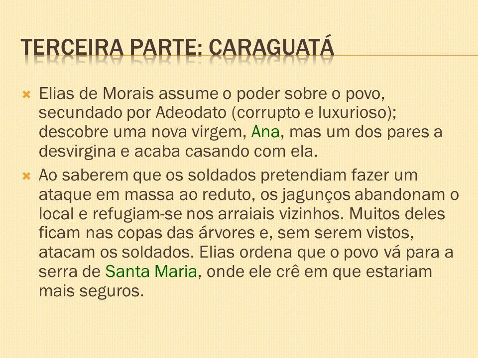 Elias de Morais assume o poder sobre o povo, secundado por Adeodato (corrupto e luxurioso); descobre uma nova virgem, Ana, mas um dos pares a desvirgi