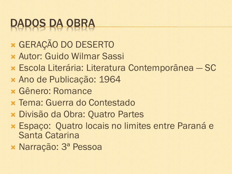 GERAÇÃO DO DESERTO Autor: Guido Wilmar Sassi Escola Literária: Literatura Contemporânea SC Ano de Publicação: 1964 Gênero: Romance Tema: Guerra do Con