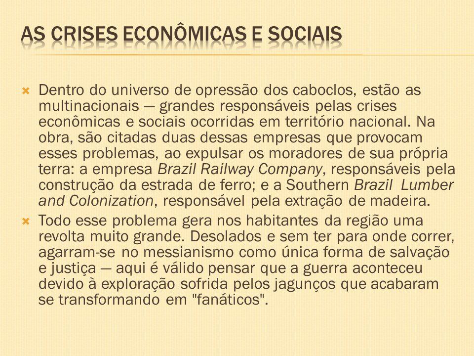 Dentro do universo de opressão dos caboclos, estão as multinacionais grandes responsáveis pelas crises econômicas e sociais ocorridas em território na