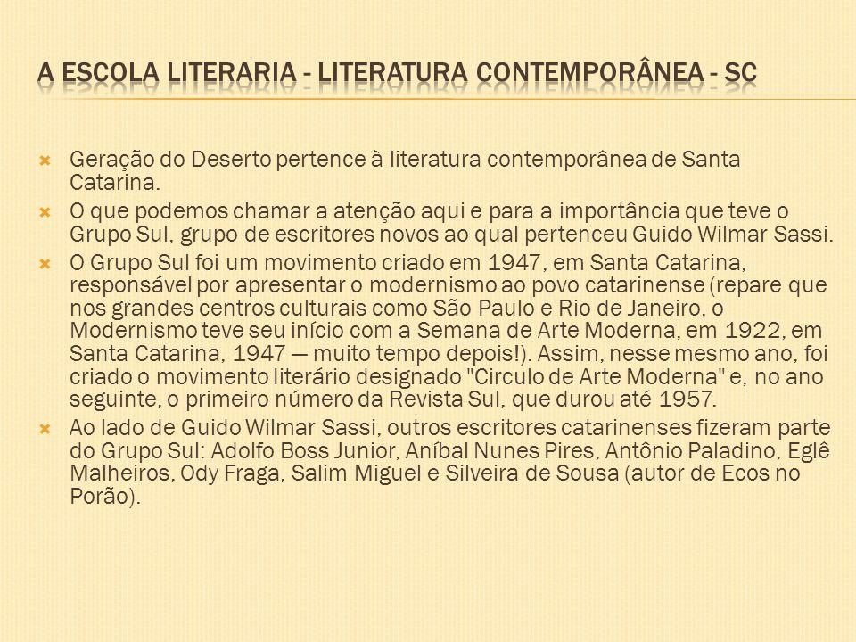 Geração do Deserto pertence à literatura contemporânea de Santa Catarina. O que podemos chamar a atenção aqui e para a importância que teve o Grupo Su