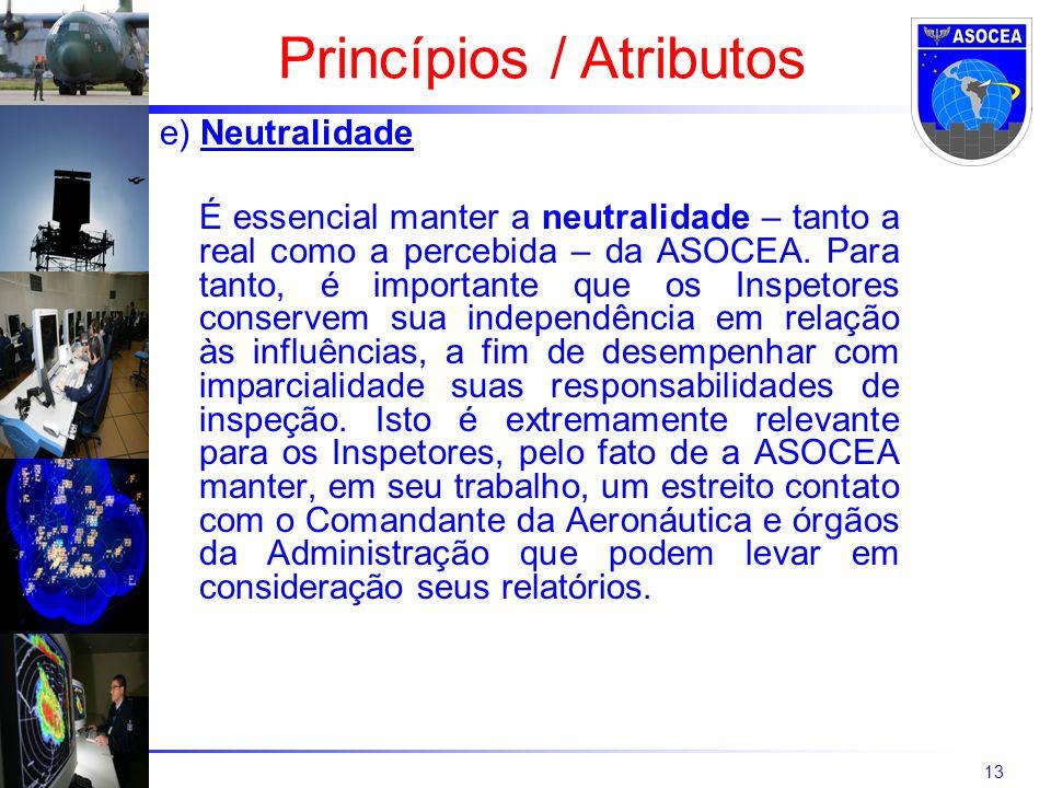 13 e) Neutralidade É essencial manter a neutralidade – tanto a real como a percebida – da ASOCEA. Para tanto, é importante que os Inspetores conservem