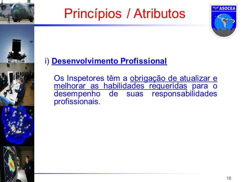 18 i) Desenvolvimento Profissional Os Inspetores têm a obrigação de atualizar e melhorar as habilidades requeridas para o desempenho de suas responsab