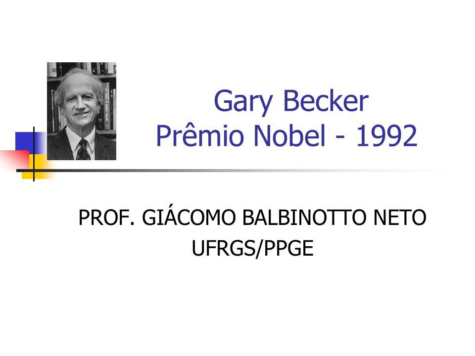 Gary Becker Prêmio Nobel - 1992 PROF. GIÁCOMO BALBINOTTO NETO UFRGS/PPGE