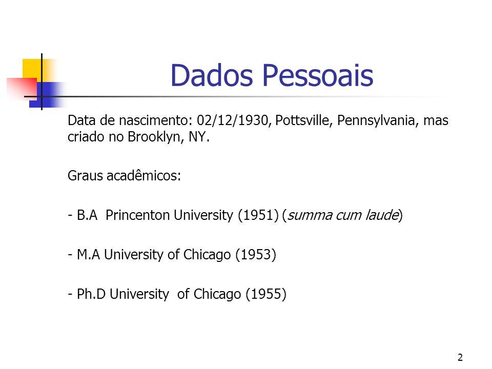 2 Dados Pessoais Data de nascimento: 02/12/1930, Pottsville, Pennsylvania, mas criado no Brooklyn, NY. Graus acadêmicos: - B.A Princenton University (