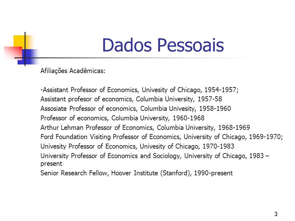3 Dados Pessoais Afiliações Acadêmicas: -Assistant Professor of Economics, Univesity of Chicago, 1954-1957; Assistant profesor of economics, Columbia