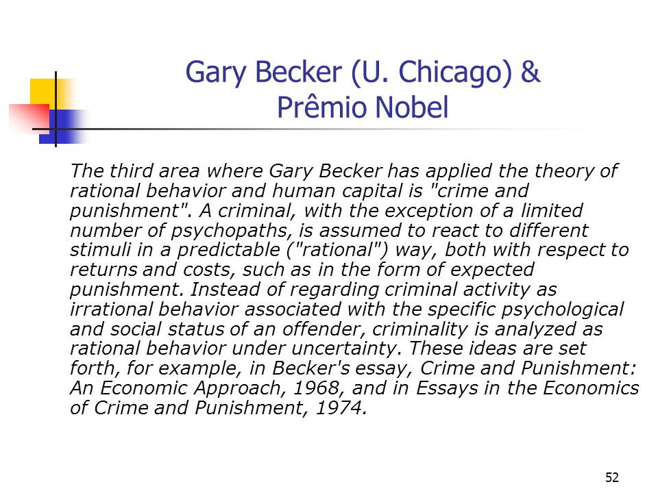52 Gary Becker (U. Chicago) & Prêmio Nobel The third area where Gary Becker has applied the theory of rational behavior and human capital is