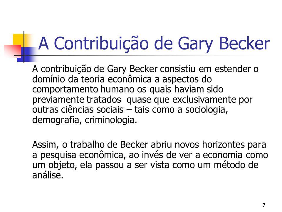 7 A Contribuição de Gary Becker A contribuição de Gary Becker consistiu em estender o domínio da teoria econômica a aspectos do comportamento humano o