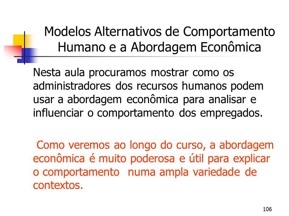 106 Modelos Alternativos de Comportamento Humano e a Abordagem Econômica Nesta aula procuramos mostrar como os administradores dos recursos humanos po