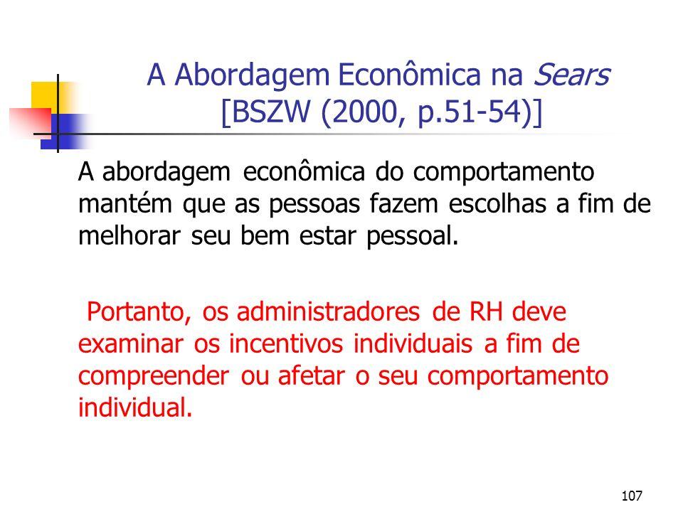 107 A Abordagem Econômica na Sears [BSZW (2000, p.51-54)] A abordagem econômica do comportamento mantém que as pessoas fazem escolhas a fim de melhora
