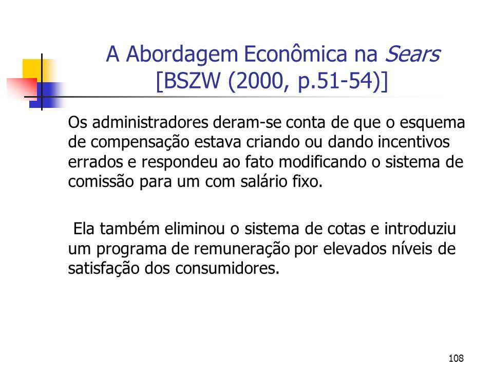 108 A Abordagem Econômica na Sears [BSZW (2000, p.51-54)] Os administradores deram-se conta de que o esquema de compensação estava criando ou dando in