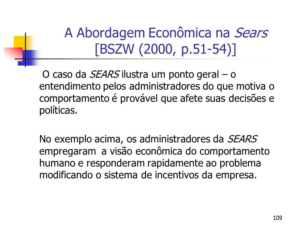 109 A Abordagem Econômica na Sears [BSZW (2000, p.51-54)] O caso da SEARS ilustra um ponto geral – o entendimento pelos administradores do que motiva