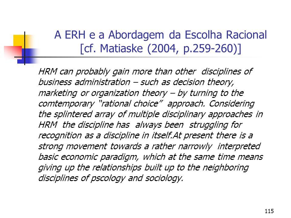 115 A ERH e a Abordagem da Escolha Racional [cf. Matiaske (2004, p.259-260)] HRM can probably gain more than other disciplines of business administrat