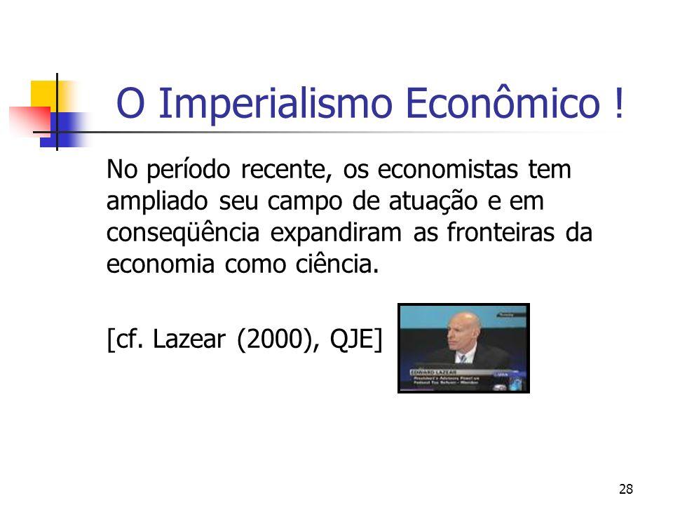 28 O Imperialismo Econômico ! No período recente, os economistas tem ampliado seu campo de atuação e em conseqüência expandiram as fronteiras da econo